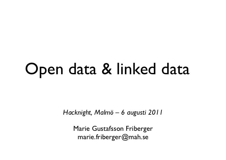 Open data & linked data     Hacknight,Malmö – 6 augusti 2011        Marie Gustafsson Friberger         marie.friberger@ma...