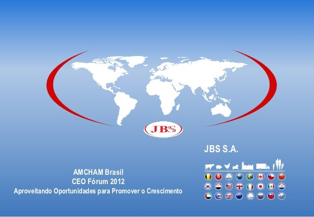 JBS S.A.                  AMCHAM Brasil                  CEO Fórum 2012Aproveitando Oportunidades para Promover o Crescime...