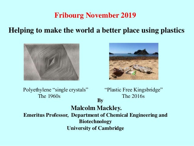 By Malcolm Mackley. Emeritus Professor, Department of Chemical Engineering and Biotechnology University of Cambridge Polye...