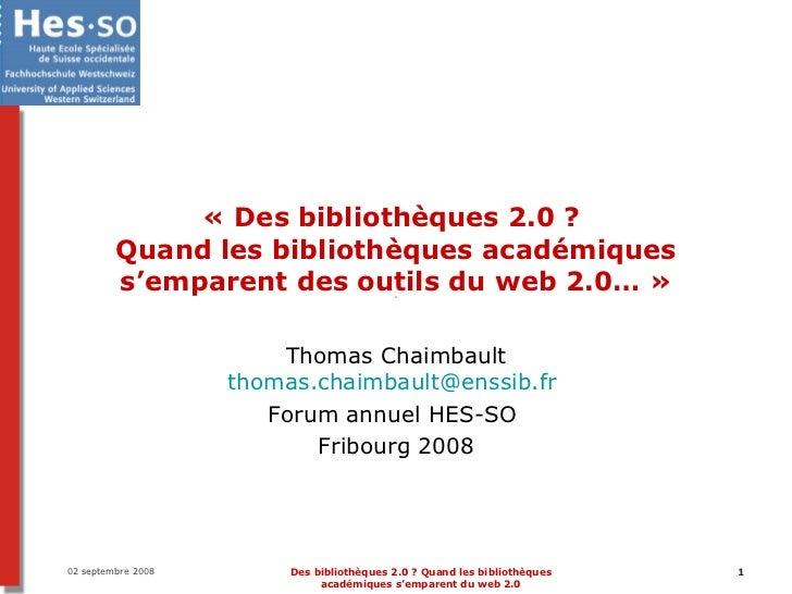 «Des bibliothèques 2.0 ?  Quand les bibliothèques académiques s'emparent des outils du web 2.0…» Thomas Chaimbault [emai...