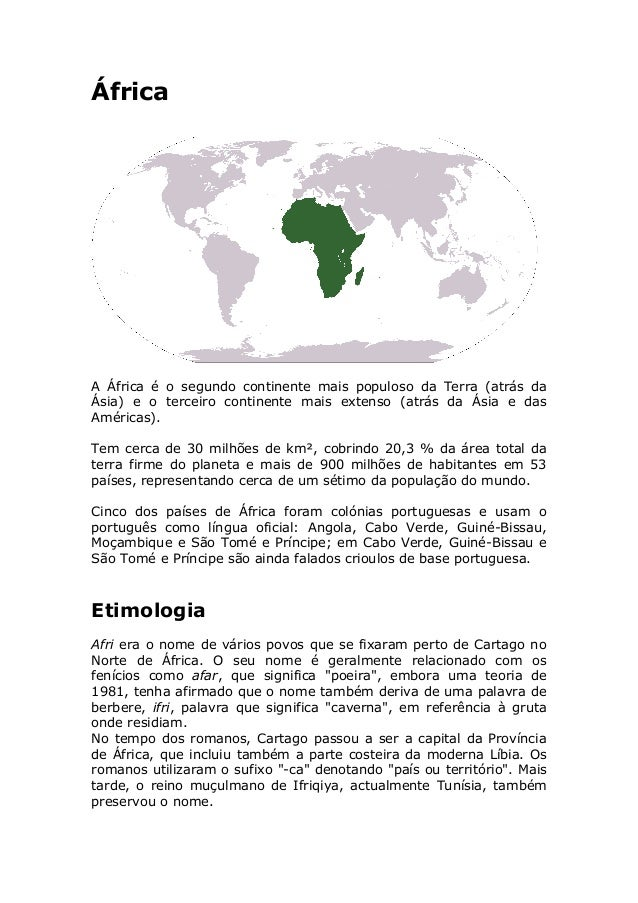 África A África é o segundo continente mais populoso da Terra (atrás da Ásia) e o terceiro continente mais extenso (atrás ...