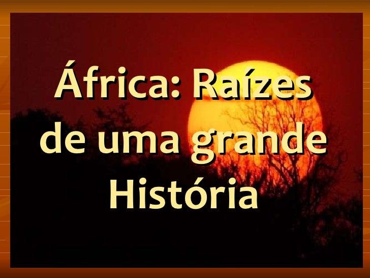 África: Raízes de uma grande História