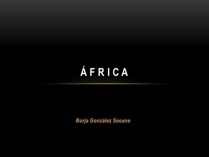 Borja González Seoane<br />Á F R I C A<br />