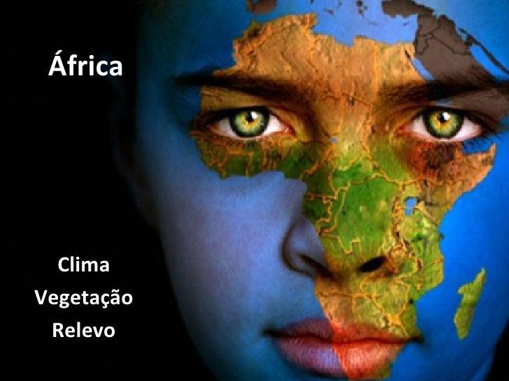 África  ClimaVegetação Relevo