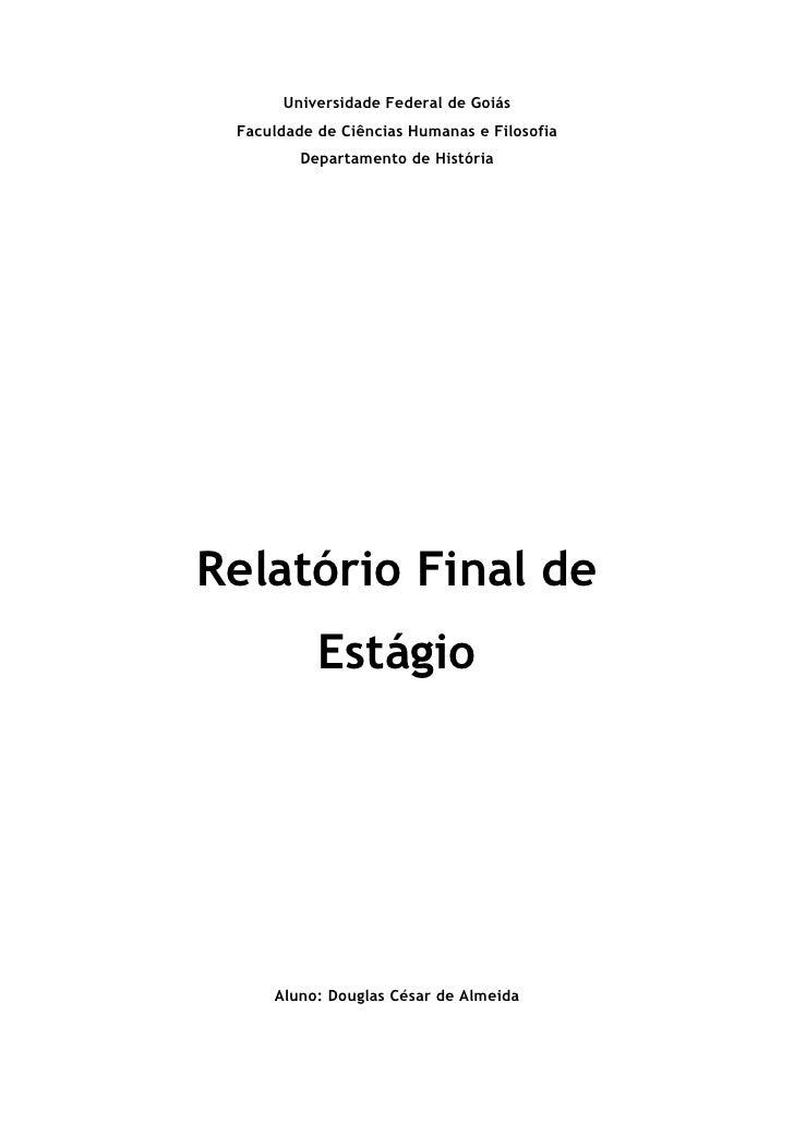 Universidade Federal de Goiás Faculdade de Ciências Humanas e Filosofia         Departamento de HistóriaRelatório Final de...