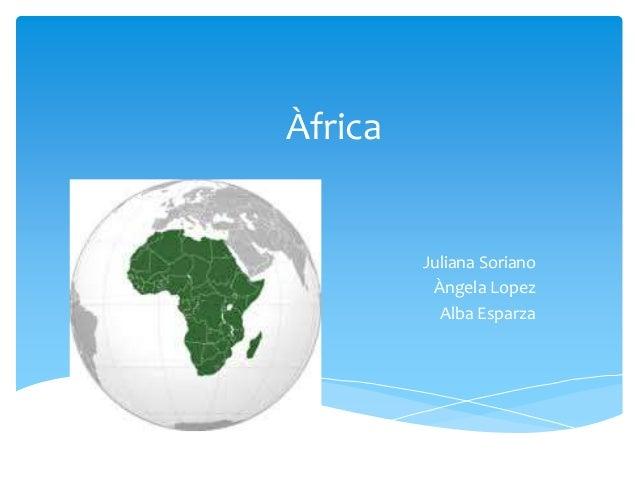 Àfrica Juliana Soriano Àngela Lopez Alba Esparza