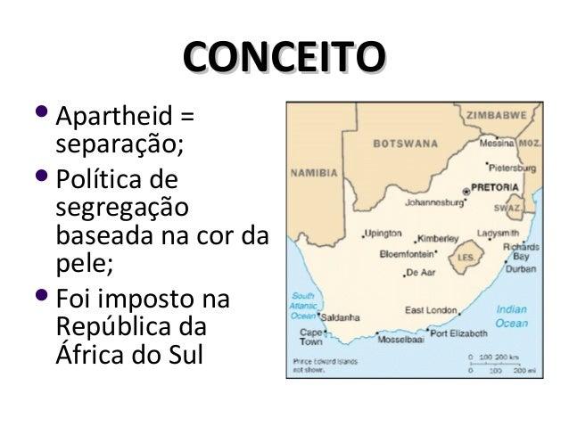 CONCEITOCONCEITO Apartheid = separação; Política de segregação baseada na cor da pele; Foi imposto na República da Áfri...