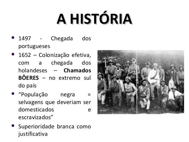 A HISTÓRIAA HISTÓRIA  1497 - Chegada dos portugueses  1652 – Colonização efetiva, com a chegada dos holandeses – Chamado...