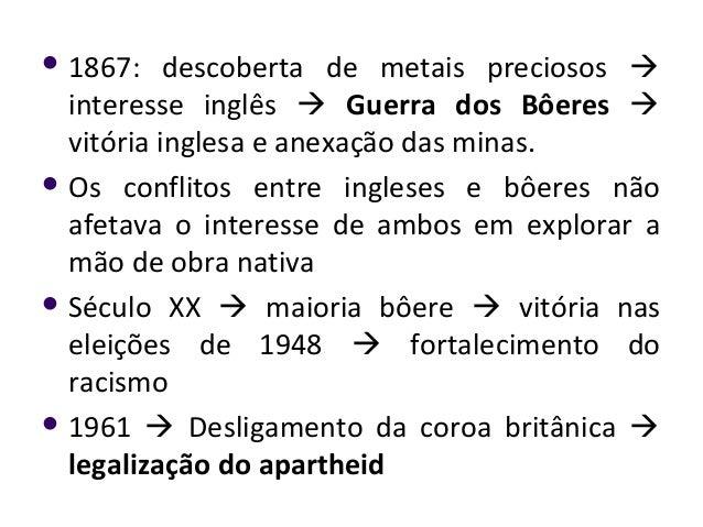  1867: descoberta de metais preciosos  interesse inglês  Guerra dos Bôeres  vitória inglesa e anexação das minas.  Os...