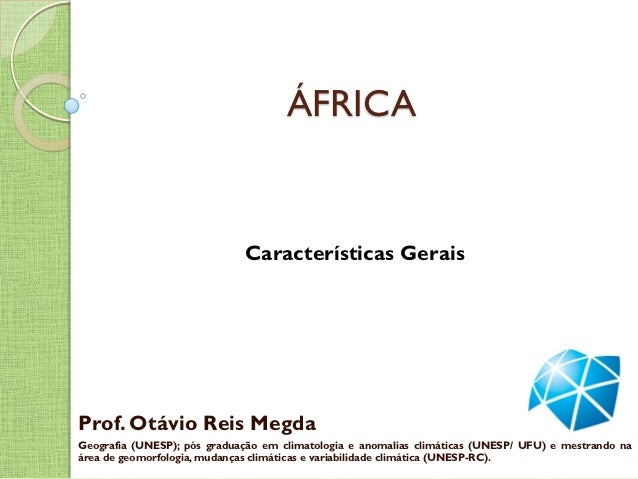 ÁFRICA                             Características GeraisProf. Otávio Reis MegdaGeografia (UNESP); pós graduação em climat...