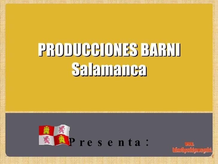 PRODUCCIONES BARNI Salamanca Presenta: www. laboutiquedelpowerpoint. com