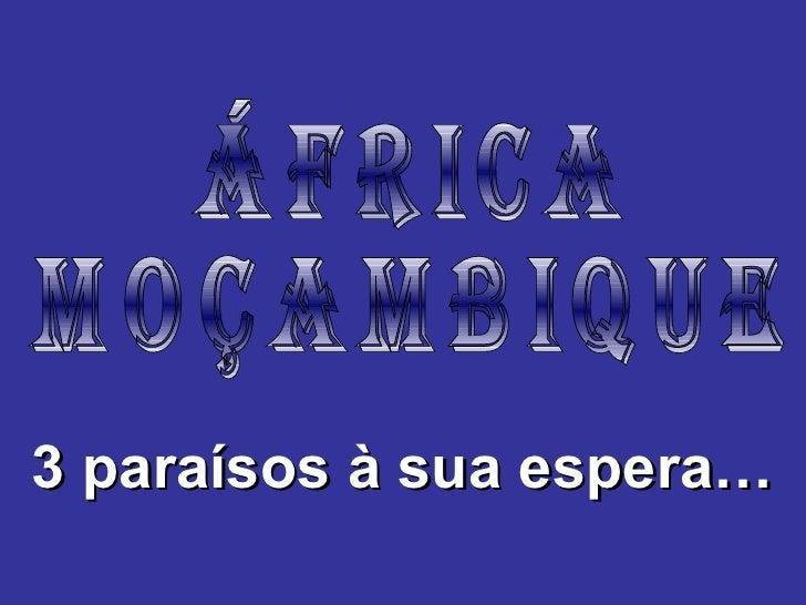 ÁFRICA Moçambique 3 paraísos à sua espera…
