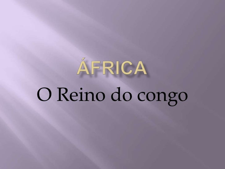 África <br />O Reino do congo<br />