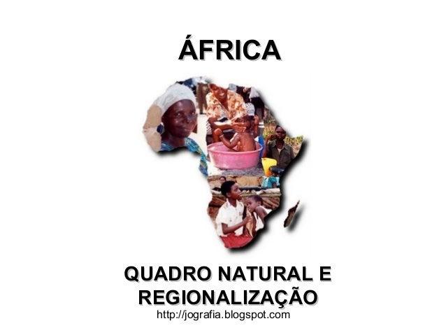 http://jografia.blogspot.com ÁFRICAÁFRICA QUADRO NATURAL EQUADRO NATURAL E REGIONALIZAÇÃOREGIONALIZAÇÃO