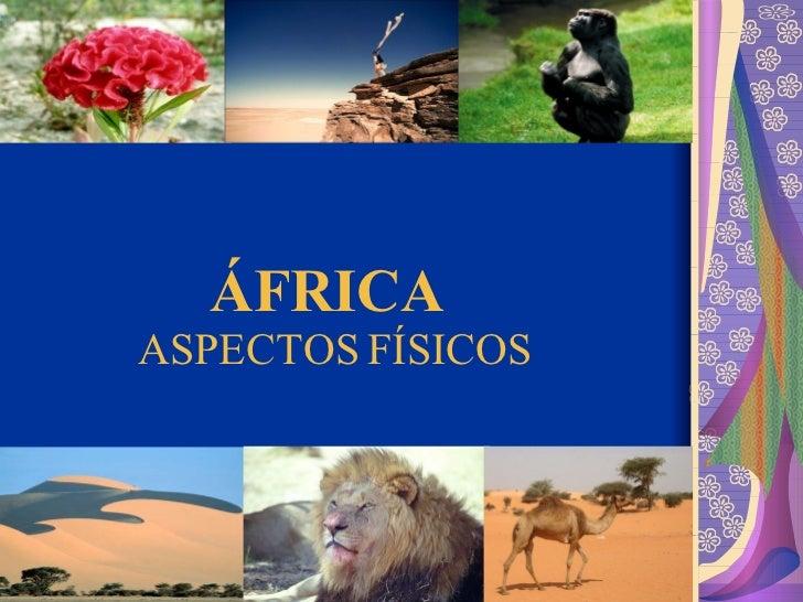 ÁFRICA  ASPECTOS FÍSICOS