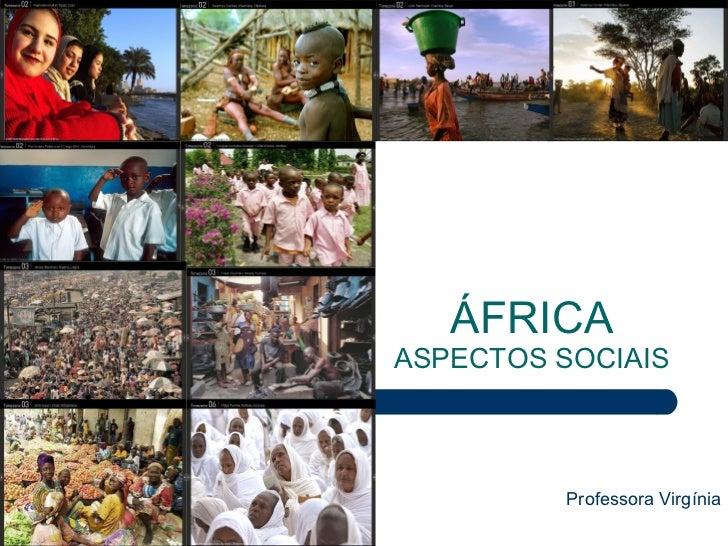 ÁFRICA ASPECTOS SOCIAIS Professora Virgínia