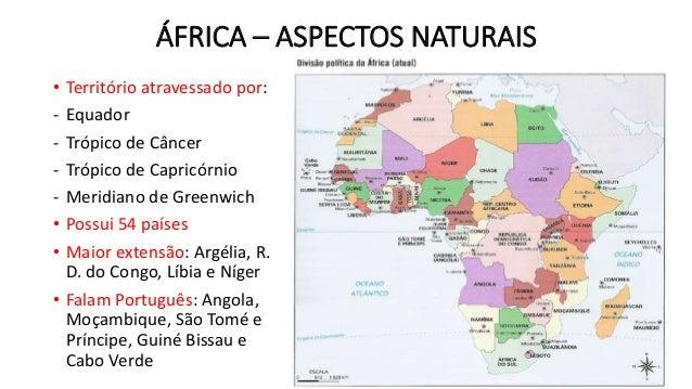 ÁFRICA – ASPECTOS NATURAIS  • Território atravessado por:  - Equador  - Trópico de Câncer  - Trópico de Capricórnio  - Mer...