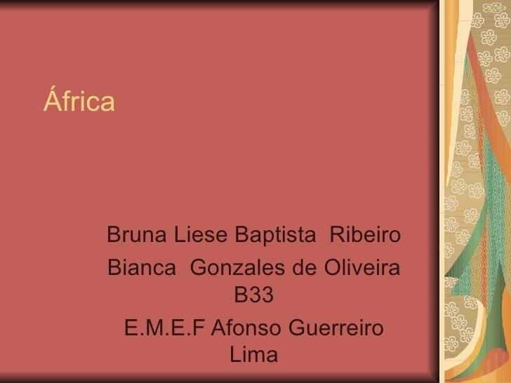 África Bruna Liese Baptista  Ribeiro Bianca  Gonzales de Oliveira B33 E.M.E.F Afonso Guerreiro Lima