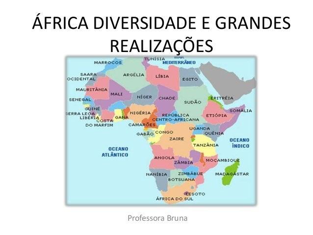 ÁFRICA DIVERSIDADE E GRANDES  REALIZAÇÕES  Professora Bruna