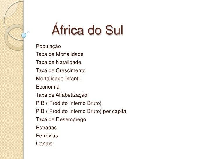 África do Sul<br />População<br />Taxa de Mortalidade<br />Taxa de Natalidade<br />Taxa de Crescimento<br />MortalidadeInf...