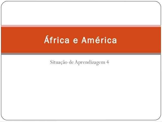 Situação de Aprendizagem 4 África e América