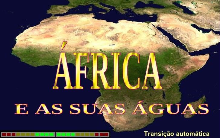 ÁFRICA E AS SUAS ÁGUAS Transição automática