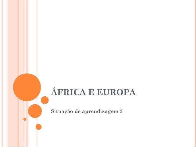 ÁFRICA E EUROPA Situação de aprendizagem 3