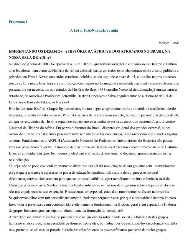 Programa 1 A Lei n. 10.639 na sala de aula Mônica Lima1  ENFRENTANDO OS DESAFIOS: A HISTÓRIA DA ÁFRICA E DOS AFRICANOS NO ...