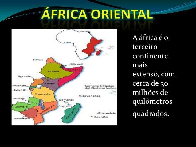 A áfrica é oterceirocontinentemaisextenso, comcerca de 30milhões dequilômetrosquadrados.
