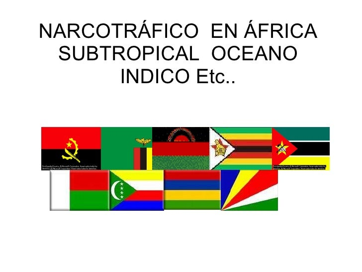 NARCOTRÁFICO  EN ÁFRICA SUBTROPICAL  OCEANO INDICO Etc..