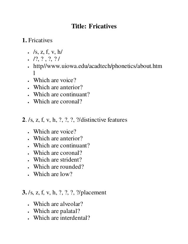 Title: Fricatives 1. Fricatives  /s, z, f, v, h/  /?, ? , ?, ? /  http//www.uiowa.edu/acadtech/phonetics/about.htm l  ...
