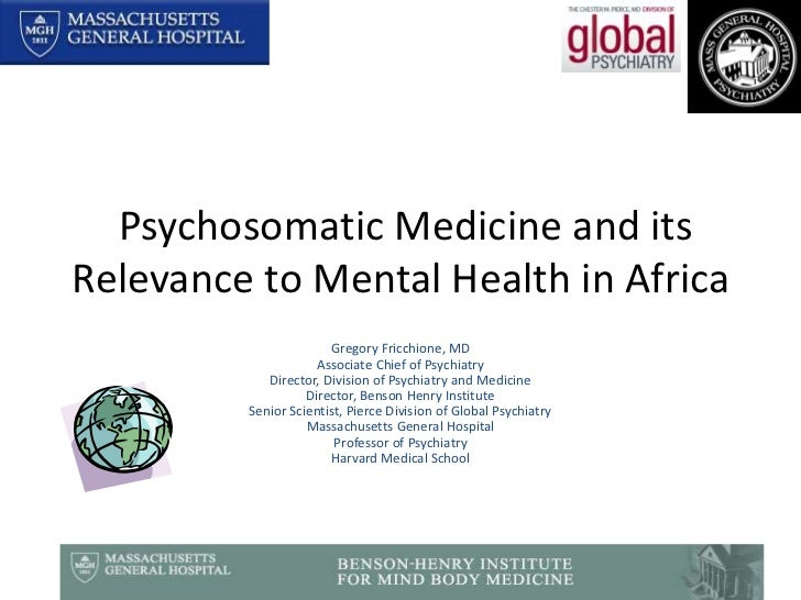 Psychosomatic Medicine and its Relevance to Mental Health in Africa<br />Gregory Fricchione, MD<br />Associate Chief of P...