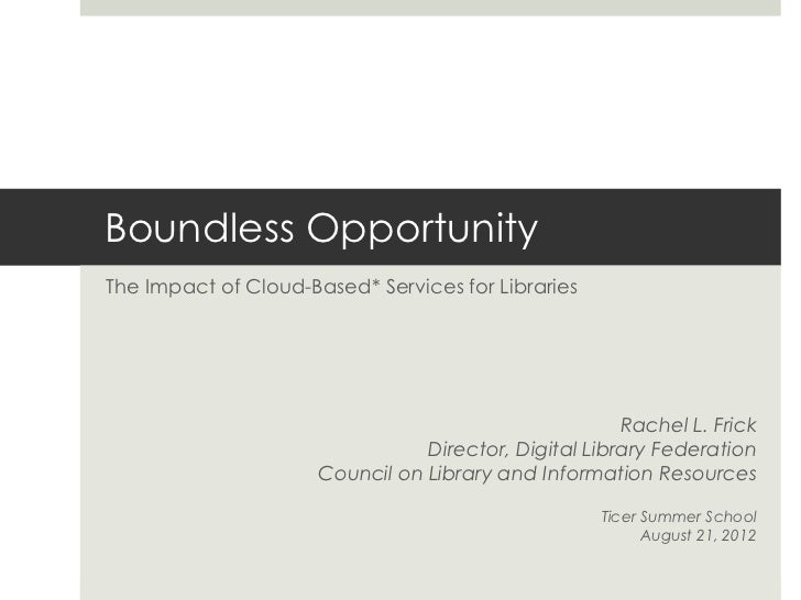 Boundless OpportunityThe Impact of Cloud-Based* Services for Libraries                                                    ...