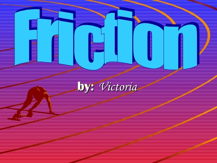 by:  Victoria  Friction