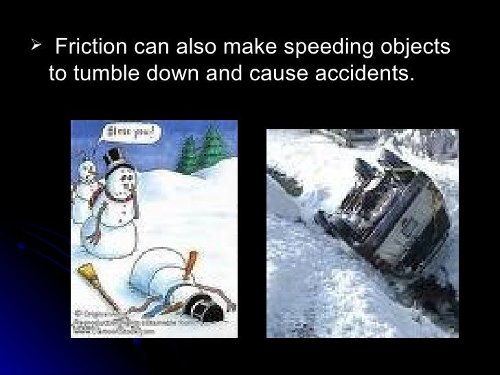 <ul><li>Friction can also make speeding objects to tumble down and cause accidents.  </li></ul>