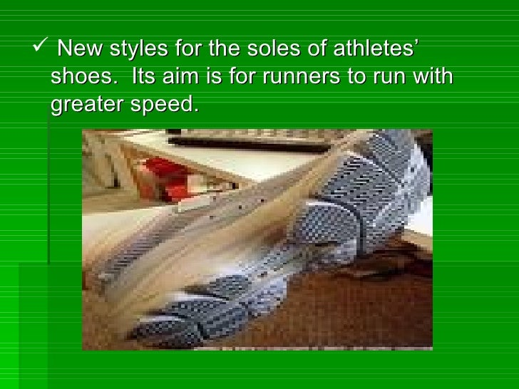 <ul><li>New styles for the soles of athletes' shoes.  Its aim is for runners to run with greater speed. </li></ul>