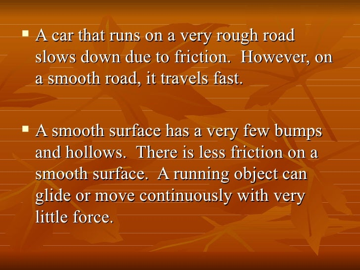 <ul><li>A car that runs on a very rough road slows down due to friction.  However, on a smooth road, it travels fast. </li...