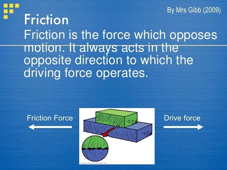 Friction <ul><li>Friction is the force which opposes motion. It always acts in the opposite direction to which the driving...