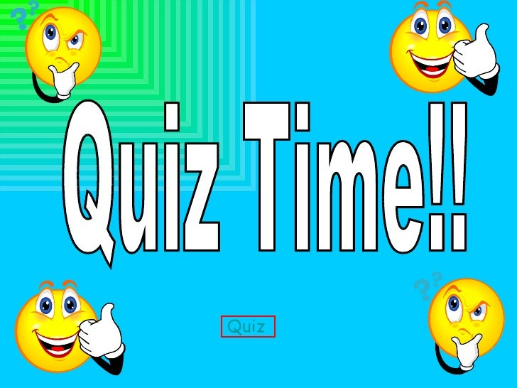 Quiz Time!! Quiz