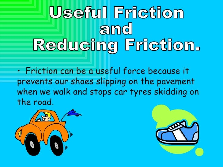 Useful Friction  and  Reducing Friction. <ul><li>Friction can be a useful force because it prevents our shoes slipping on ...