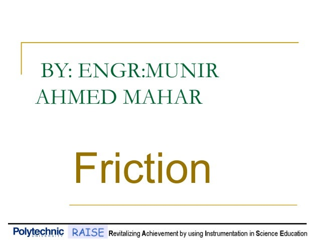 BY: ENGR:MUNIR AHMED MAHAR Friction