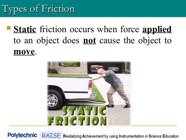  Static friction occurs when force applied to an object does not cause the object to move. Types of FrictionTypes of Fric...