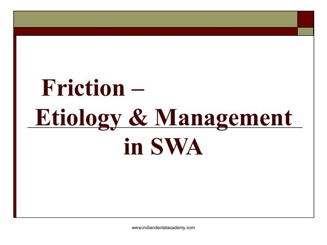 Friction – Etiology & Management in SWA  www.indiandentalacademy.com