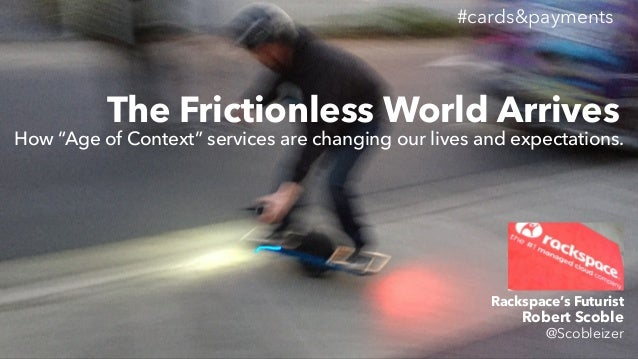 """#cards&payments The Frictionless World Arrives How """"Age of Context"""" services are changing our lives and expectations. Robe..."""