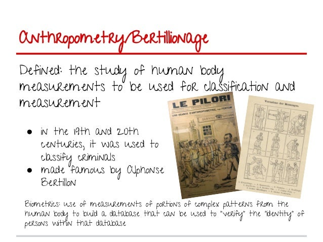 bertillionage to fingerprinting Upon entry, he went through the routine bertillon system of measurements   therefore, claimed the pro-fingerprinting activists, the anthropometric system was .