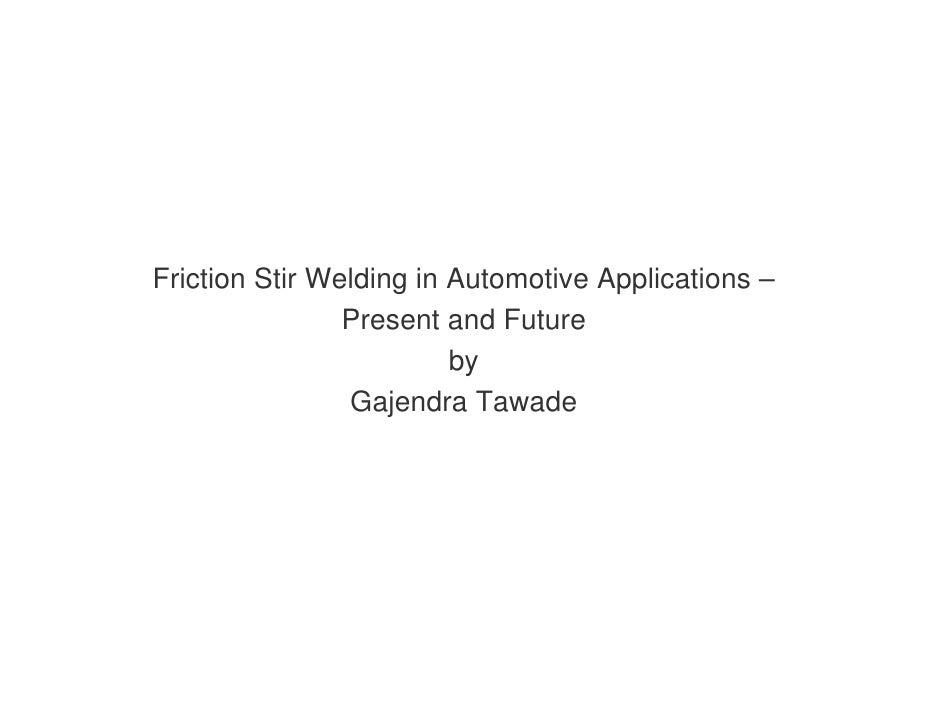 Friction Stir Welding in Automotive Applications –                 Present and Future                          by         ...