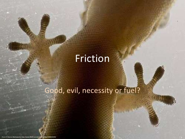 Friction<br />Good, evil, necessity or fuel?<br />Photo © Stavros Markopoulos http://www.flickr.com/photos/markop/19982121...