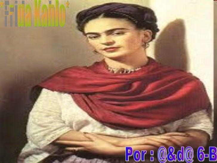 *Frida Kahlo* Por : @&d@ 6-B