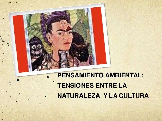 PENSAMIENTO AMBIENTAL: TENSIONES ENTRE LA NATURALEZA Y LA CULTURA