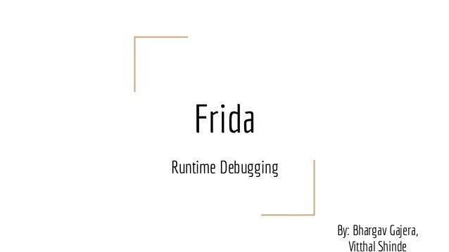 Frida Runtime Debugging By: Bhargav Gajera, Vitthal Shinde